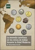 La moneda castellana en los reinos de Indias durante la Edad Moderna