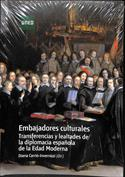 Embajadores culturales. Transferencias y lealtades de la diplomacia española de la edad moderna