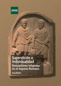 Superstición o individualidad. Desviaciones religiosas en el Imperio Romano