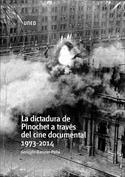 La dictadura de Pinochet a través del cine documental 1973-2014