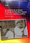 La injusticia de un olvido. El mundo de Marcelino Pascua (1897 1977). Médico y político