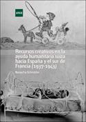 Recursos creativos en la ayuda humanitaria suiza hacia España y el sur de Francia (1937-1943)