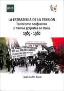 La estrategia de la tensión, terrorismo neofascista y tramas golpistas en Italia, 1969-1980