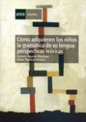 Como adquieren los niños la gramática de su lengua. Perspectivas teóricas