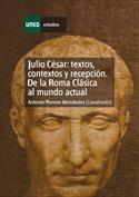 Julio César. Textos, contextos y recepción. De la Roma clásica al mundo actual