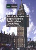 Estudios de traducción (inglés-español). Teoría, práctica y aplicaciones