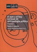 El ayer y el hoy. Vol. I. Lecturas de antropología política. Hacia el futuro