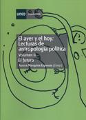 El ayer y el hoy. Vol. II. Lecturas de antropología política. El Futuro