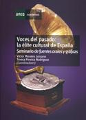 Voces del pasado. La élite cultural de España. Seminario de fuentes orales y gráficas