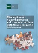 Mito, legitimación y violencia simbólica en los manuales escolares de historia del franquismo (1936-1975)