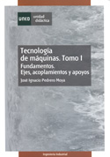 Tecnología de máquinas. Tomo I. Fundamentos, ejes, acoplamientos y apoyos