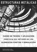 Estructuras metálicas. Curso de teoría y aplicación práctica del método de los elementos finitos y simulación