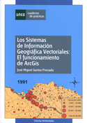 Los sistemas de información geográfica vectoriales. El funcionamiento de ARCGIS