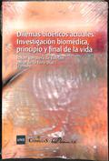 Dilemas bioéticos actuales. Investigación biomédica, principio y final de la vida