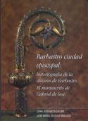 Barbastro ciudad episcopal. Historiografía de la diócesis de Barbastro. El manuscrito de Gabriel de Sesé