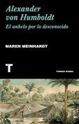 Alexander Von Humboldt El Anhelo por lo Desconocido