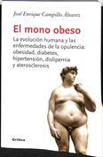 El mono obeso. La evolución humana y las enfermedades de la opulencia. Diabetes, hipertensión, ateriosclerosis