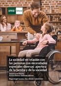 La sociedad en relación con las personas con necesidades especiales diversas. Apertura de la familia y de la sociedad