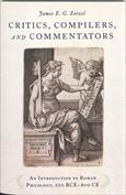 Critics, Compilers, and Commentators. An Introduction to Roman Philology