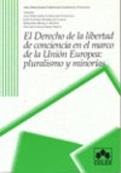 El derecho de la libertad de conciencia en el marco de la Unión Europea. Pluralismo y minorías