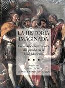 La historia imaginada. Construcciones visuales del pasado en la Edad Moderna