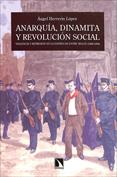 Anarquía, dinamita y revolución social. Violencia y represión en la España de entre siglos (1868-1090)