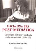 Hacia una era post-mediática. Ontología, política y ecología en la obra de Félix Guattari