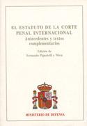 El estatuto de la Corte Penal Internacional. Antecedentes y textos complementarios