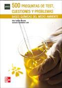 500 Preguntas de test, cuestiones y problemas. Bases químicas del medio ambiente