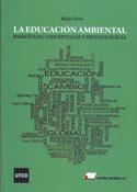 La educación ambiental. Bases éticas, conceptuales y metodológicas