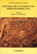 Historia de la literatura hispanoamericana. Tomo I. Época colonial