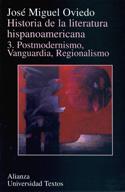 Historia de la literatura hispanoamericana 3. Postmodernismo, vanguardia, regionalismo