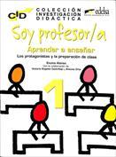 Portada Soy profesor a. Aprender a enseñar. Volumen I. Los protagonistas y la preparación de la clase.