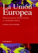 La Unión Europea. Mecanismos financieros y moneda única