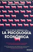 Todo lo que he aprendido con la psicología económica. El encuentro entre la economía y la psicología, y sus implicacion