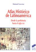 Atlas histórico de Latinoamérica. Desde la prehistoria hasta el siglo XXI