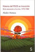 Historia del PSOE en la Transición. De la renovación a la crisis,1970-1988