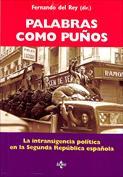 Portada Palabras como puños. La intransigencia política en la Segunda República española.