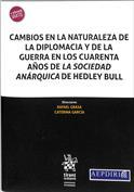 Portada Cambios en la naturaleza de la diplomacia y de la guerra en los cuarenta años de la sociedad anárquica de Hedley Bull