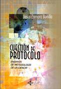 Cuestión de protocolo. Ensayos de metodología de la ciencia