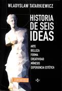 Historia de seis ideas. Arte, belleza, forma, creatividad, mímesis, experiencia estética