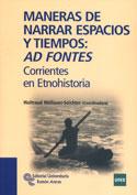 Portada Maneras de narrar espacios y tiempos. AD FONTES. Corrientes en Etnohistoria