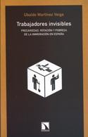 Trabajadores invisibles. Precariedad, rotación y pobreza de la inmigración en España