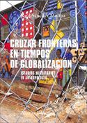 Portada Cruzar fronteras en tiempos de globalización. Los estudios migratorios en Antropología