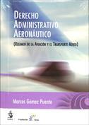 Derecho administrativo aeronáutico. Régimen de la aviación y el transporte aéreo