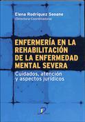 Enfermería en la rehabilitación de la enfermedad mental severa. Cuidados, atención y aspectos jurídicos