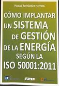 Cómo implantar un sistema de gestión de la energía según la ISO 50001. 2011