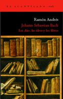 Johann Sebastian Bach. Los días, las ideas y los libros