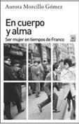 En cuerpo y alma. Ser mujer en tiempos de Franco