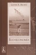 Eco-economía. Para una economía a la medida de la tierra